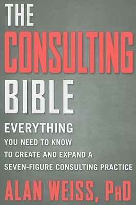 The Consulting Bible By Weiss, Alan